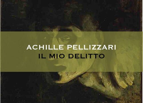 """""""Il mio delitto"""" di Achille Pellizzari"""