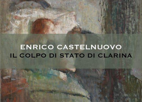 """""""Il colpo di stato di Clarina"""" di Enrico Castelnuovo"""